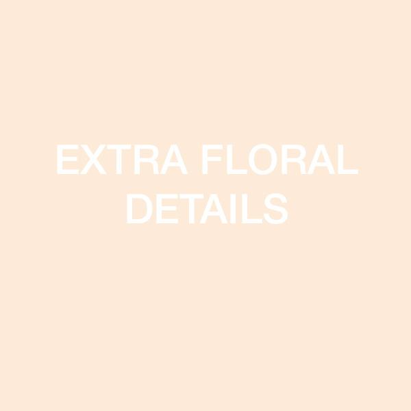 EXTRA FLORAL DETAILS